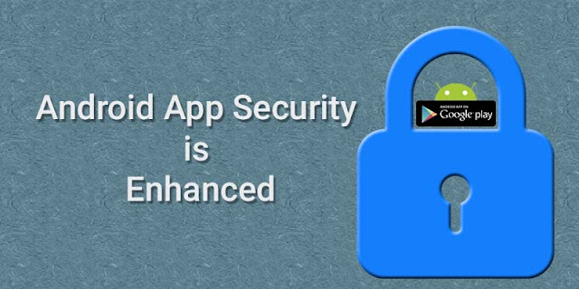 Android App Security is enhanced on Google Play-Google Reveals