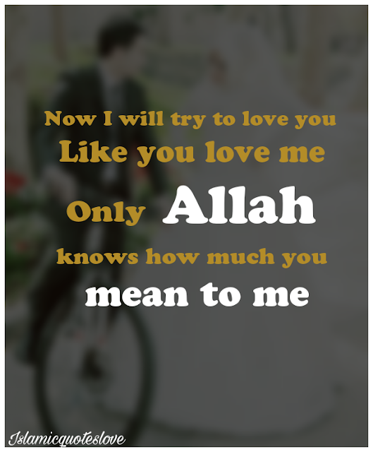 ... to love you like you love me Only Allah knows how much you mean to me
