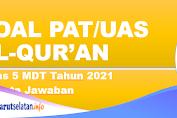 Soal PAT/UAS AL-QUR'AN Kelas 5 MDT Tahun 2021 Beserta Jawaban