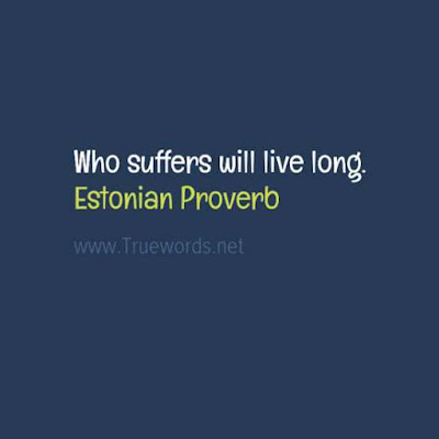 Who suffers will live long
