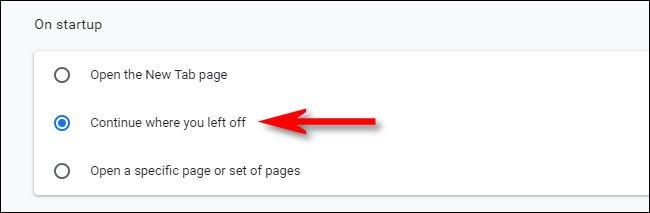 """في إعدادات """"عند بدء التشغيل"""" في Chrome ، حدد """"المتابعة من حيث توقفت""""."""