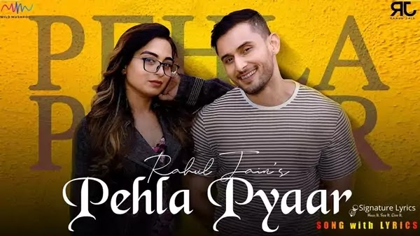 Pehla Pyaar Lyrics - Rahul Jain | Love Song