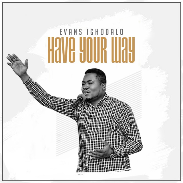 Video: Have Your Way – Evans Ighodalo
