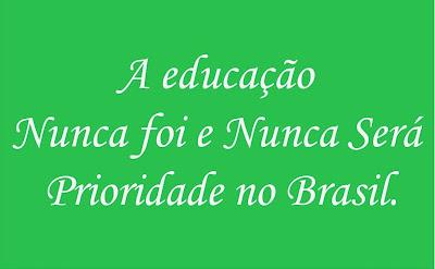 A imagem diz: a educação nunca foi e nunca será prioridade no Brasil.