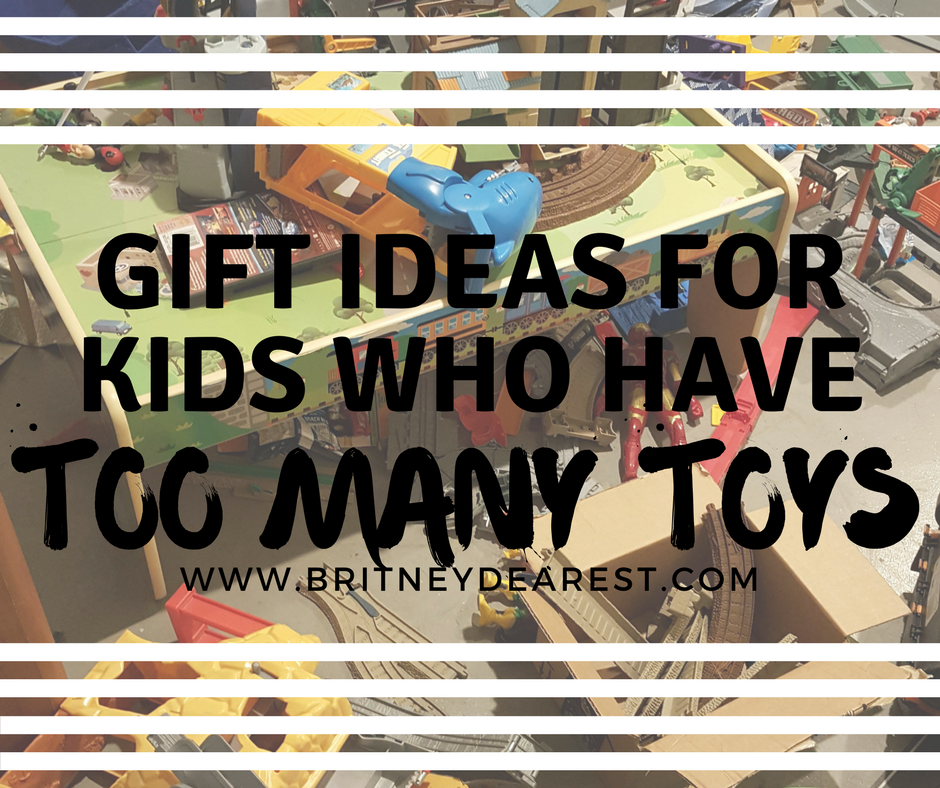 Britney Dearest Gift Ideas For Kids Who Have Too Many Toys