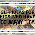 Gift Ideas For Kids Who Have Too Many Toys