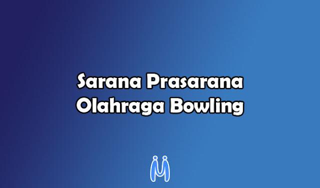 Sarana dan Prasarana dalam Olahraga Bowling