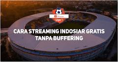 Cara Nonton Streaming Liga 1 Indosiar Tanpa Buffering