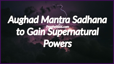 Aughad Mantra Sadhana to Remove Mental Darkness