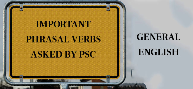 Important Phrasal Verbs for all PSC Exams