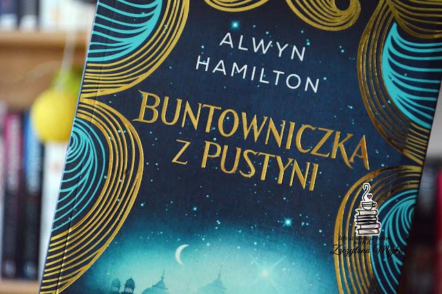 """Bardziej wybuchowa niż proch strzelniczy! – recenzja książki #227 – Alwyn Hamilton """"Buntowniczka z pustyni"""""""