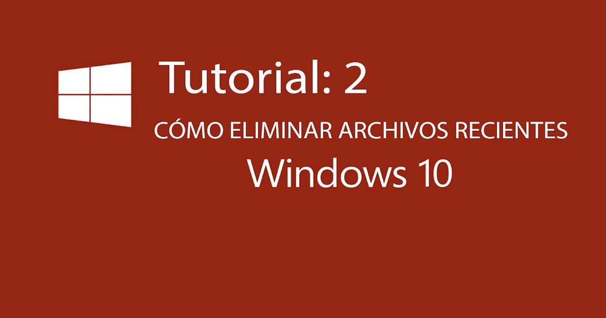 Cómo eliminar Archivos Recientes en las ventanas de Windows 10 | Oye ...