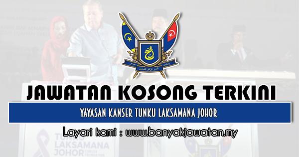 Jawatan Kosong 2020 di Yayasan Kanser Tunku Laksamana Johor