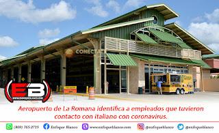 Aeropuerto de La Romana identifica a empleados que tuvieron contacto con italiano con coronavirus.
