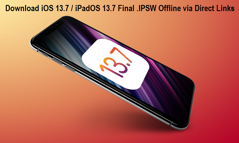 iOS 13.7 / iPadOS 13.7 .IPSW Final Update
