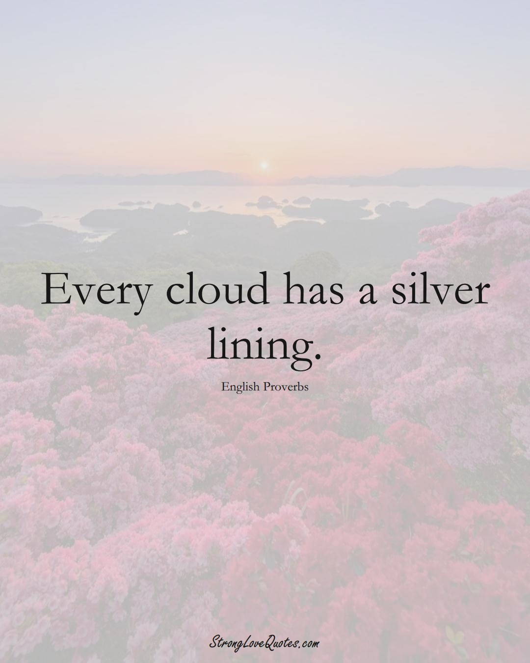 Every cloud has a silver lining. (English Sayings);  #EuropeanSayings