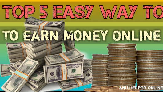 TOP 5 EASY ONLINE EARNING WAY FOR STUDENT ~ Anuj Helper