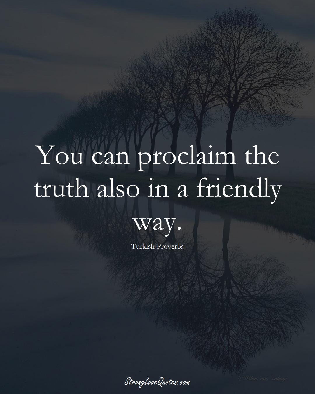 You can proclaim the truth also in a friendly way. (Turkish Sayings);  #MiddleEasternSayings