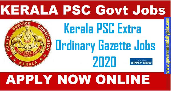 Kerala Psc Kerala Psc Various Extra Ordinary Gazette Job Government Daily Jobs सरक र न कर