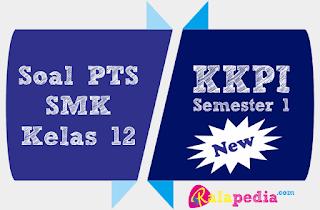 Soal Ulangan PTS KKPI Kelas 12 Semester 1 Lengkap Kunci Jawaban