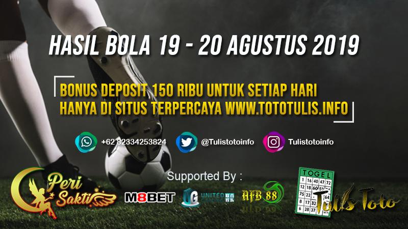 HASIL BOLA TANGGAL 19 – 20 AGUSTUS 2019