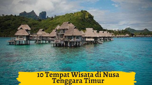 10 Tempat Wisata di Nusa Tenggara Timur Yang Wajib Dikunjungi