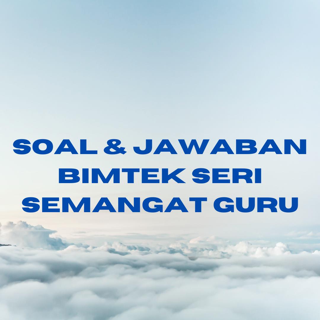 gambar SOAL & jAWABAN BIMTEK Seri Semangat Guru