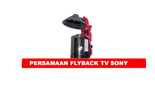 PERSAMAAN FLYBACK TV SONY BESERTA DATA PIN