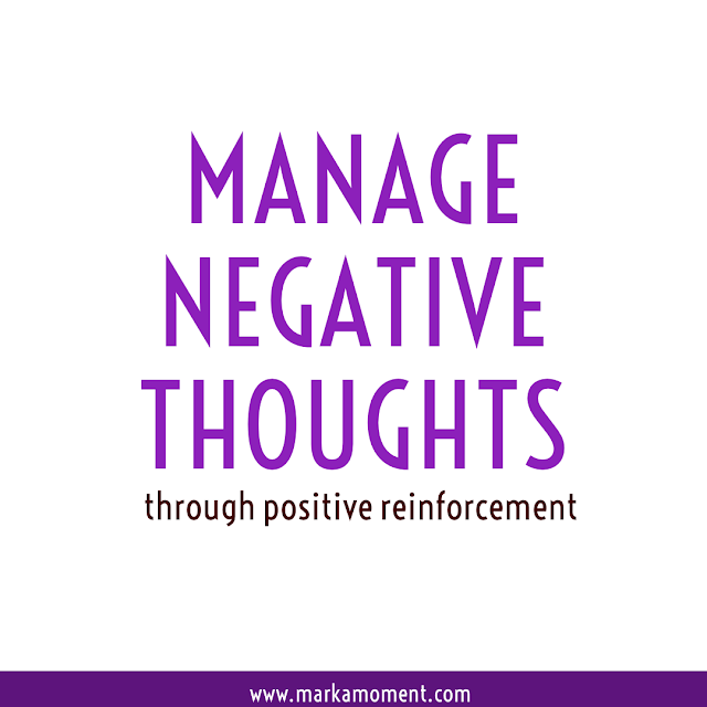 Manage Negative thoughts through positive reinforcement