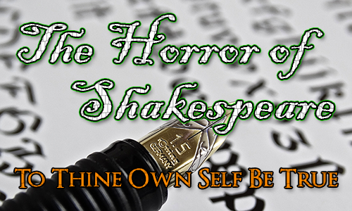 A fountain pen with italic writing in the background. Over the top are the words The Horror of Shakespeare and the quote 'To Thine Own Self Be True'