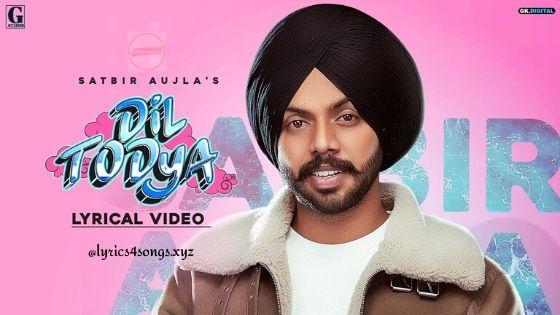 DIL TODEYA LYRICS - Satbir Aujla   Punjabi Song   Lyrics4songs.xyz