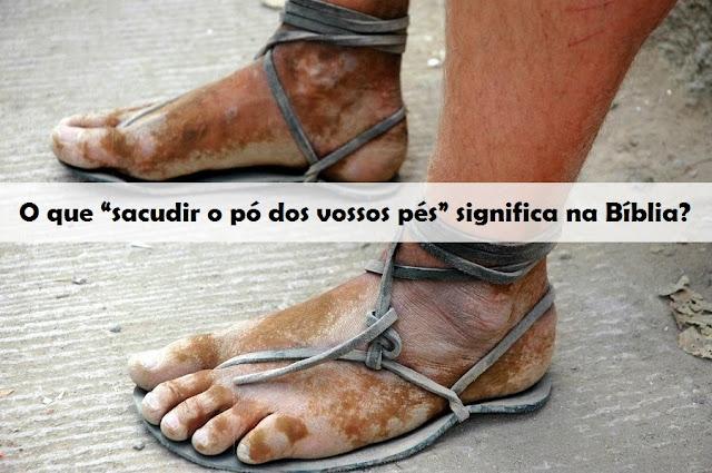 """O que """"sacudir o pó dos vossos pés"""" significa na Bíblia?"""