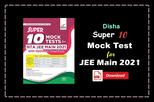 [PDF] Disha Super 10 Mock Tests for NTA JEE Main 2021 with Optional Questions   Download
