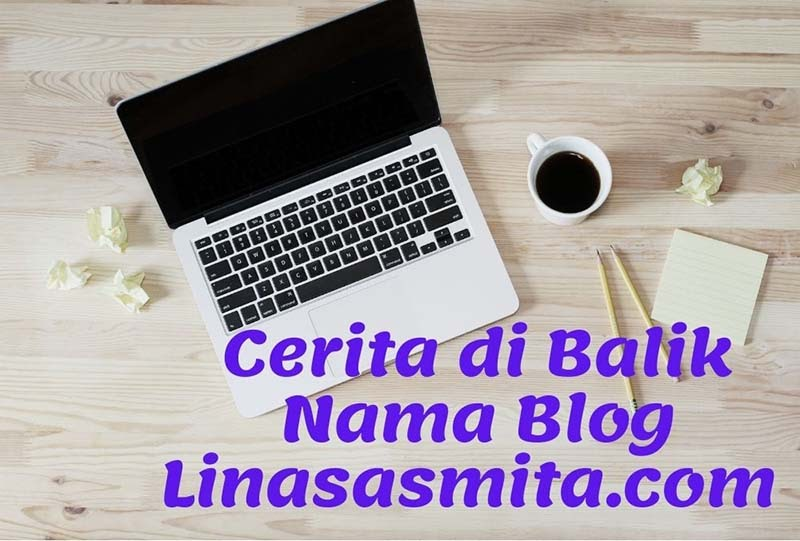 Cerita di Balik Nama Blog Linasasmita.com