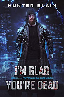 I'm Glad You're Dead (The Preternatural Chronicles Book 1) (Author Interview)
