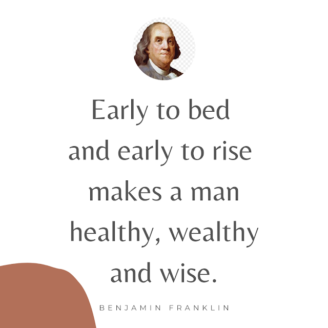 Early to bed, early to rise, makes a man healthy wealthy and wise Benjamin Franklin quotes, student discipline picture, Ben Franklin daily schedule, Early to bed and early to rise makes a man healthy, wealthy and wise.