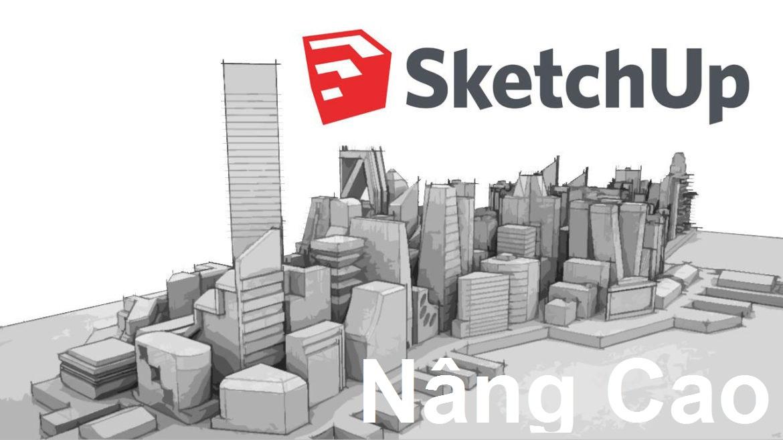 Khóa Học Sketchup Nâng Cao
