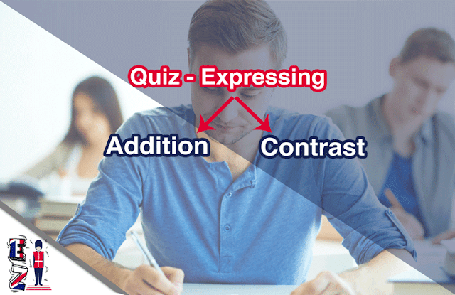 This online quiz is for you to test your understanding of expressing addition and contrast in English