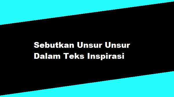 Sebutkan Unsur Unsur Dalam Teks Inspirasi