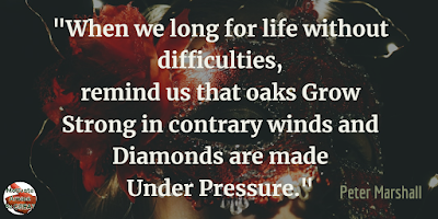 "Quotes About Strength And Motivational Words For Hard Times: ""When we long for life without difficulties, remind us that oaks grow strong in contrary winds and diamonds are made under pressure."" - Peter Marshall"