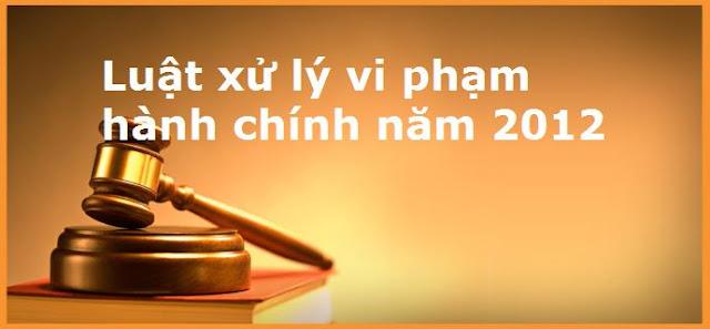 Luật xử lý vi phạm hành chính 2012