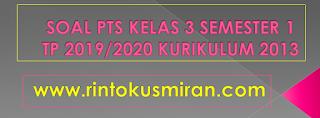SOAL PTS KELAS 3 SEMESTER 1 TP 2019/2020 KURIKULUM 2013