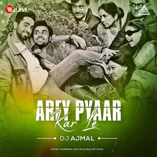 AREY PYAAR KAR LE (REMIX) - DJ AJMAL
