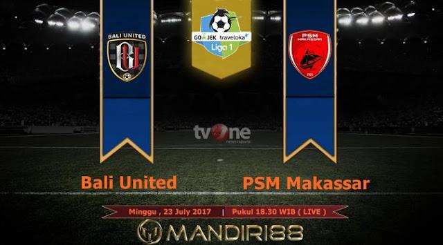 Prediksi Bola : Bali United Vs PSM Makassar , Minggu 23 July 2017 Pukul 18.30 WIB @ TVONE