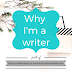 Writing Wednesdays: Why I'm a writer