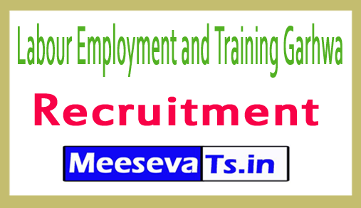 Labour Employment and Training Garhwa Recruitment