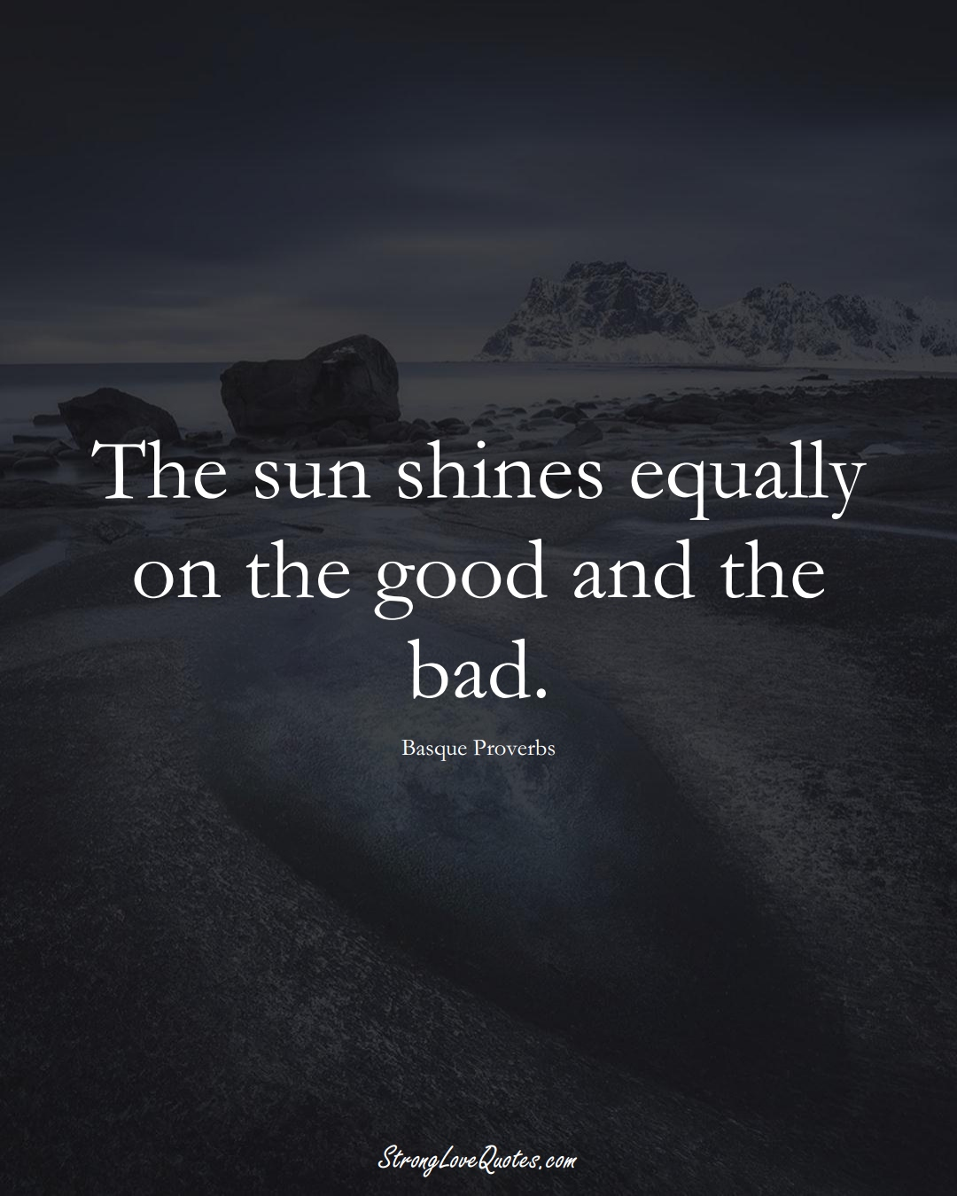The sun shines equally on the good and the bad. (Basque Sayings);  #EuropeanSayings
