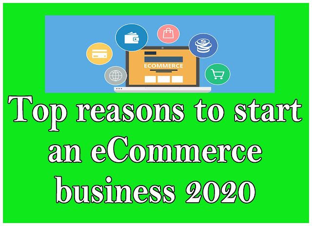 Top reasons to start an eCommerce business 2020