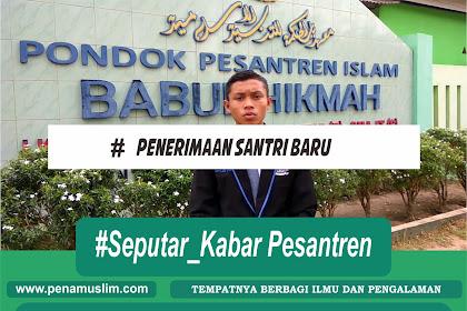 Pondok Pesantren Islam Babul Hikmah Menerima Pendaftaran Santri Baru T.P. 2019-2020
