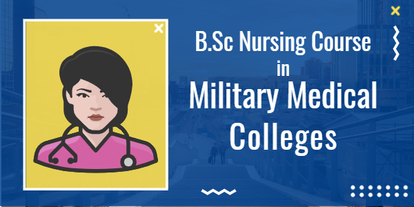 B.Sc Nursing Course in Military Medical Colleges-